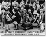Goodnight Children Everywhere: Memories of Evacuation in World War II